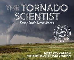 The tornado scientist : seeing inside severe storms