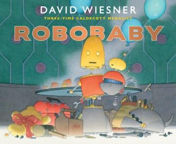 RoboBaby / David Wiesner.