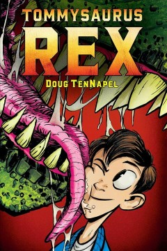 Tommysaurus rex / by Doug TenNapel with color by Katherine Garner.
