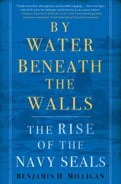 By Water Beneath the Walls : The Rise of the Navy Seals