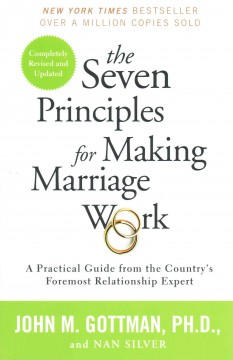 The seven principles for making marriage work : a practical guide from the country's foremost relationship expert / John M. Gottman, PhD and Nan Silver.