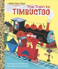 The train to Timbuctoo / by Margaret Wise Brown ; illustrated by Art Seiden.