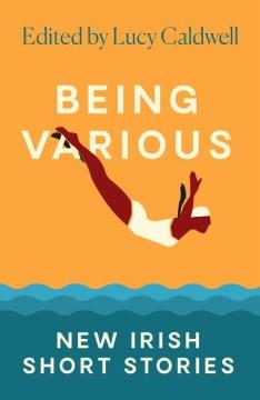Being Various : New Irish Short Stories