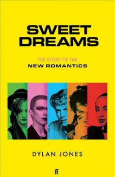 Sweet Dreams : The Story of the New Romantics