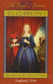 Elizabeth I : red rose of the House of Tudor / by Kathryn Lasky.