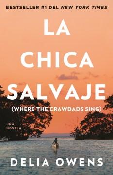 La Chica Salvaje: Where the Crawdads Sing / Where the Crawdads Sing: Spanish Edition of Where the Crawdads Sing