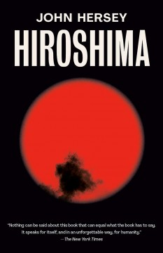 Hiroshima : A New Edition With a Final Chapter, Written Forty Years After the Explosion