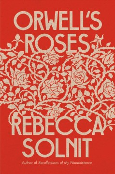 Orwell's roses / Rebecca Solnit.