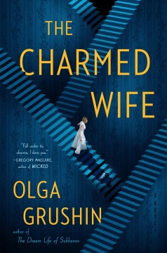 The charmed wife / Olga Grushin.