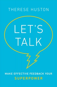 Let's talk : make effective feedback your superpower