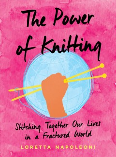 The power of knitting : stitching together a fractured world