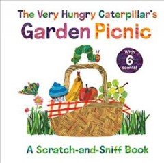 The very hungry caterpillar's garden picnic : a scratch-and-sniff book.