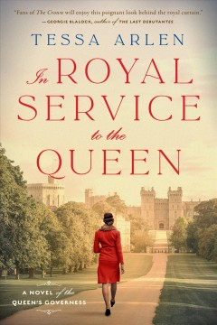 In royal service to the Queen : a novel of the Queen's governess / Tessa Arlen.