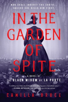 In the garden of spite : a novel of the black widow of La Porte / Camilla Bruce.