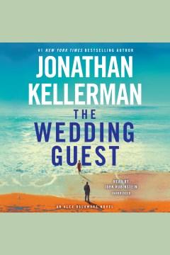 The wedding guest [electronic resource] : an Alex Delaware novel / Jonathan Kellerman.