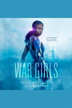War girls [electronic resource] / Tochi Onyebuchi.