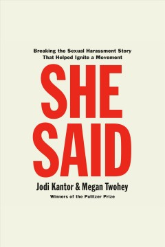 She said [electronic resource] : breaking the sexual harassment story that helped ignite a movement / Jodi Kantor