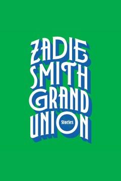 Grand union [electronic resource] : stories / Zadie Smith.