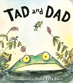 Tad and Dad / words and pictures by David Ezra Stein.