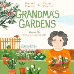 Grandma's gardens / written by Hillary Clinton and Chelsea Clinton ; illustrated by Carme Lemniscates.