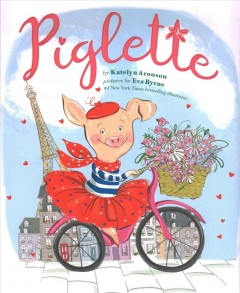 Piglette / by Katelyn Aronson ; pictures by Eva Byrne.