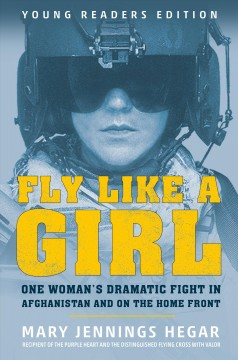 Fly like a girl : one woman's dramatic fight in Afghanistan and on the home front