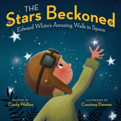 The stars beckoned : Edward White's amazing walk in space