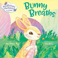 Bunny breaths / by Kira Willey ; illustrated by Anni Betts.