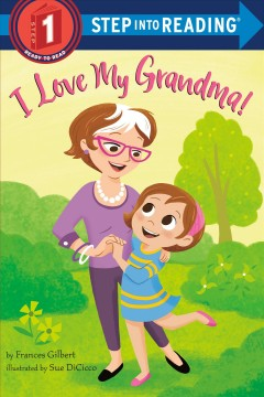 I love my grandma! / by Frances Gilbert ; illustrated by Sue DiCicco.