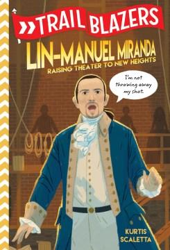 Lin-Manuel Miranda : raising theater to new heights