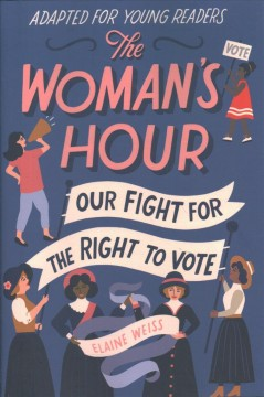 The woman's hour : our fight for the right to vote : adapted for young readers