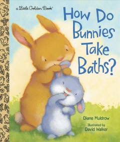 How do bunnies take baths? / by Diane Muldrow ; illustrated by David Walker.