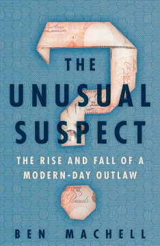 The unusual suspect : how to rob a bank and (nearly) get away with it