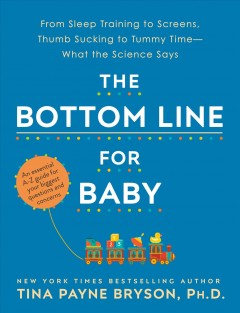 The bottom line for baby / From Sleep Training to Screens, Thumb Sucking to Tummy Time--what the Science Says