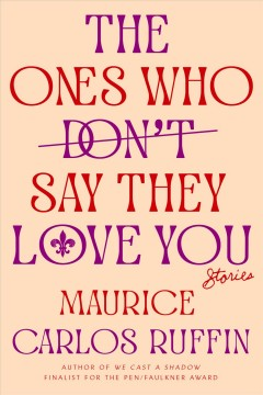 The ones who don't say they love you : stories / Maurice Carlos Ruffin.