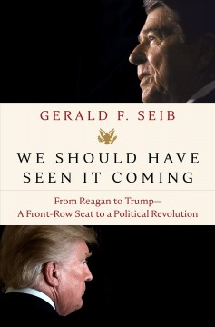 We Should Have Seen It Coming : From Reagan to Trump--a Front-row Seat to a Political Revolution
