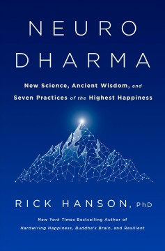 Neurodharma : New Science, Ancient Wisdom, and Seven Practices of the Highest Happiness