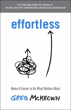 Effortless : make it easier to do what matters most / Greg McKeown.
