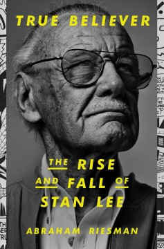 True believer / The Rise and Fall of Stan Lee