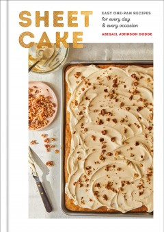 Sheet cake : easy one-pan recipes for every day & every occasion / Abigail Johnson Dodge.