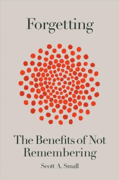 Forgetting / The Benefits of Not Remembering