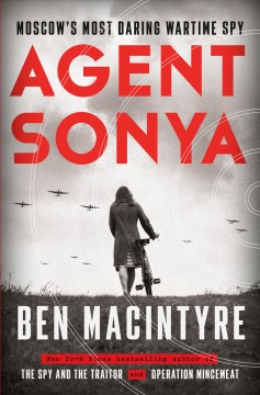Agent Sonya / Moscow's Most Daring Wartime Spy