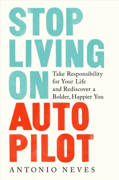 Stop living on autopilot : take responsibility for your life and rediscover a bolder, happier you