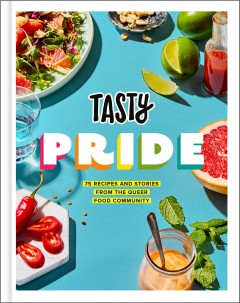 Tasty Pride : 75 Recipes and Stories from the Queer Food Community