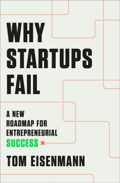 Why startups fail / A New Roadmap for Entrepreneurial Success
