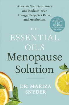 The essential oils menopause solution : alleviate your symptoms and reclaim your energy, sleep, sex drive, and metabolism