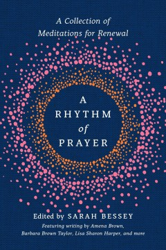 A rhythm of prayer / A Collection of Meditations for Renewal