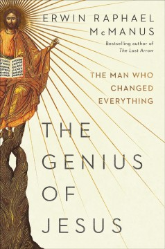 The genius of Jesus / The Man Who Changed Everything