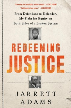 Redeeming justice / From Defendant to Defender, My Fight for Equity on Both Sides of a Broken System