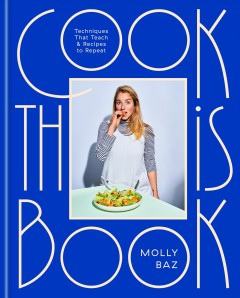 Cook this book Techniques That Teach and Recipes to Repeat / Molly Baz